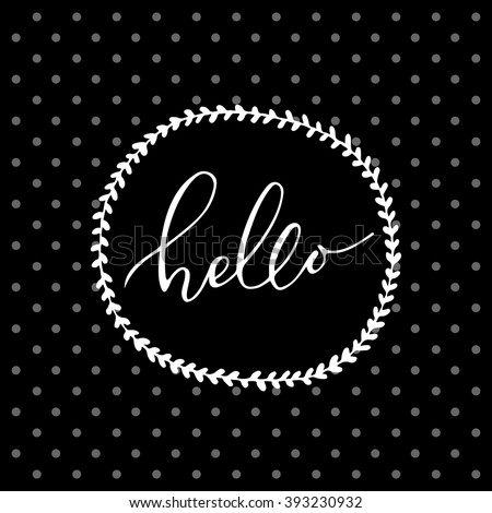 "Hello lettering in hand drawn round frame-wreath. Hello card. ""Hello"" on black background. Hand drawn hello calligraphic.  - stock vector"