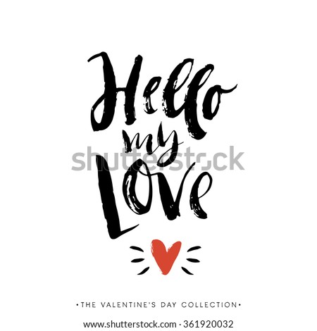 Hello my Love. Valentines day greeting card with calligraphy. Hand drawn design elements. Handwritten modern brush lettering. - stock vector