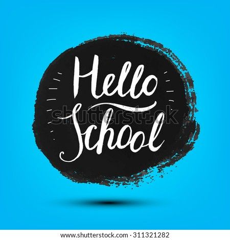 Hello school vector poster, card, banner. Grunge, hand drawn ink spot with school lettering on blue background. - stock vector