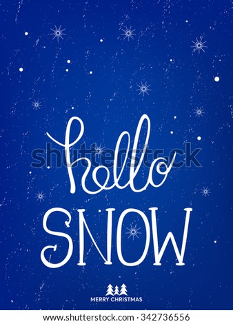 Hello snow - unique handwritten Xmas design typography poster. Perfect design for posters and greeting cards. Original hand drawn winter sign over christmas decoration card. Winter design idea. - stock vector