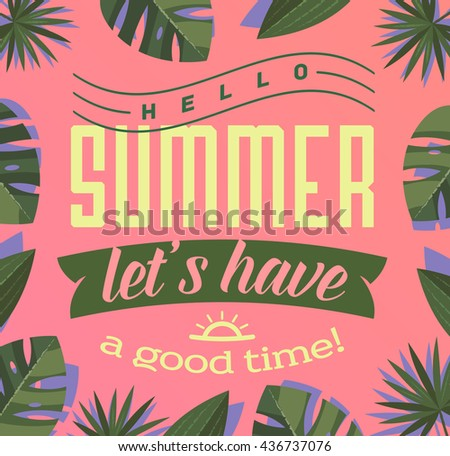 Hello, Summer - Let's have a good time! Summertime banner with lettering typography and tropical leaves frame on pink background. Summer holidays, summer vacation, summer party template.  - stock vector