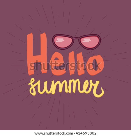 Hello Summer Lettering By Brush. Typographic Vacation And Travel Poster  With Cool Sunglasses. Vector