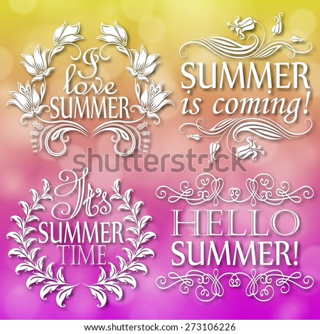 Hello Summer, Summer is coming, I love, It's Summer time. Set of typographic designs with text, filigree floral frame, shadow for greeting card, poster. Vector illustration EPS 10. - stock vector