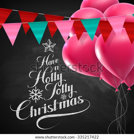 Holly Jolly Merry Christmas. Vector Holiday Illustration. Chalk Lettering Label Have A Holly Jolly Christmas On Blackboard  Background With Bunting Flags And Balloons - stock vector