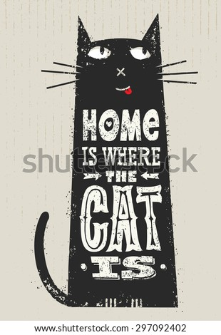 Home Is Where The Cat Is. Funny Quote About Pets. Vector Outstanding Typography Post Card Concept On Grunge Distressedd Background - stock vector