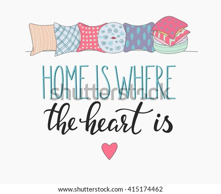 Home is where the heart is vector lettering. Motivational quote. Inspirational typography. Calligraphy postcard poster graphic design lettering element. Hand written sign. Pillow decoration element. - stock vector