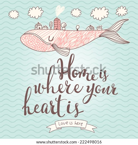 Home is where your heart is - stylish concept card in vector - stock vector