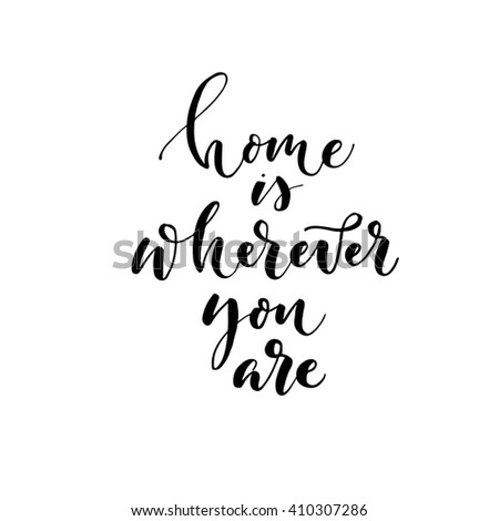 Home is wherever you are card. Ink illustration. Hand drawn lettering background. Isolated on white background. Positive quote. Modern brush calligraphy. - stock vector