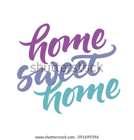 Home sweet home. Hand lettered quote. Vector modern brush calligraphy.
