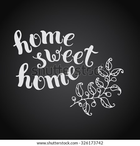 Home sweet home, handmade calligraphy, vector illustration. For housewarming posters, greeting cards, home decorations. - stock vector
