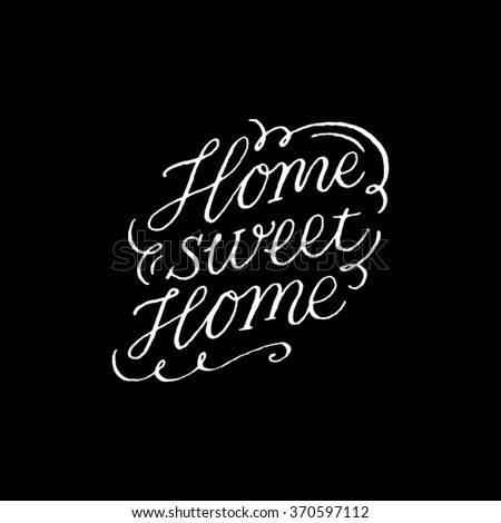 Home sweet Home. Inspirational and motivational quotes. Hand painted brush lettering. Hand lettering and custom typography for your designs: t-shirts, bags, for posters, invitations, cards, etc. - stock vector