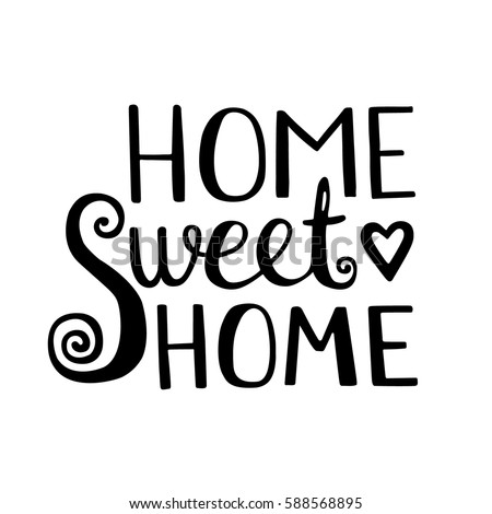 Home Sweet Home Lettering. Vector Hand Drawn Lettering For Your Design.  Inspirational Quote.