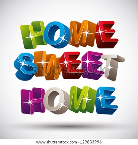 Home sweet home phrase made of 3d colorful letters isolated on white background, vector. - stock vector