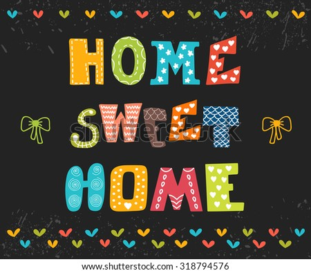 Home sweet home. Poster design with decorative text. Cute postcard. Vector illustration - stock vector