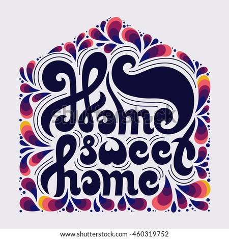 Home Sweet Home quote with doodle elements. Hand drawn lettering. Typographic design. Calligraphic colorful quote for housewarming poster, greeting cards, home decoration element. Vector illustration.