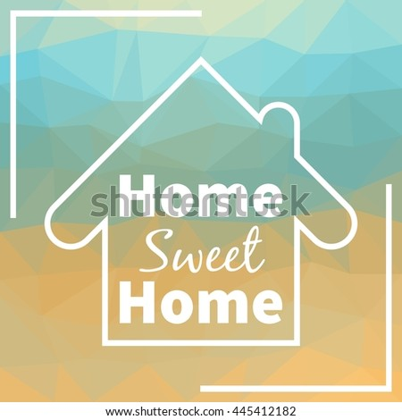 Home sweet home. Triangular design for greeting cards, prints and web projects - stock vector