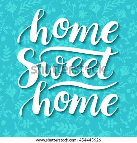 Home Sweet Home. Vector conceptual handwritten phrase. Calligraphic quote. Floral background. Vector illustration for housewarming posters, banners, cards - stock vector