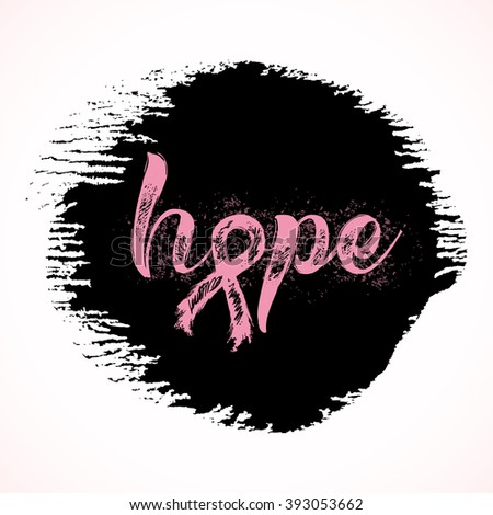 Hope. Inspirational word about breast cancer awareness. Modern calligraphy with hand drawn lettering and pink ribbon. Hand painted grunge textures background. - stock vector