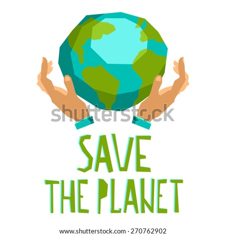 Human hands holding globe save the planet concept vector illustration - stock vector