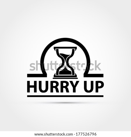 Hurry up sign with hourglass - stock vector
