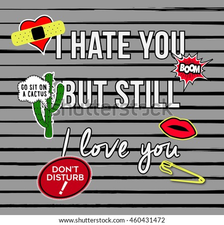 I Hate You But Still Love You with patch Fashion pins Slogan t-shirt print - stock vector
