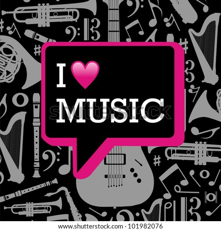 I love music written in dialog bubble on black background with gray musical instruments silhouettes. Vector fille layered for easy manipulation and custom coloring. - stock vector