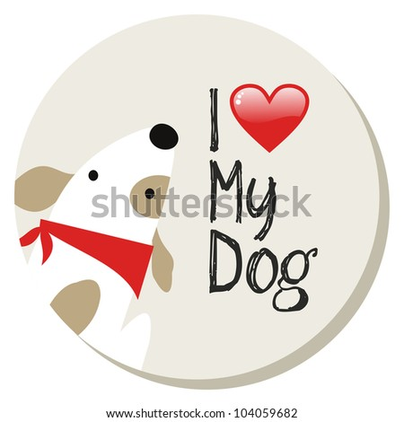 I love my dog cartoon design sticker background. Vector file layered for easy manipulation and custom coloring - stock vector