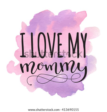 I Love My Mommy. Card For Mothers Day With Watercolor Hearts Stain  Background. Vector