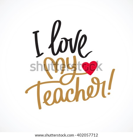 I Love My Teacher! Fashionable calligraphy. Excellent gift card to the Teacher's Day. Vector illustration on light gray background. Elements for design.