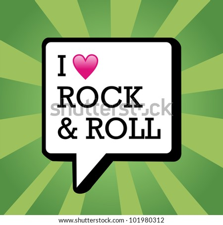 I love Rock and Roll text in communication bubble background illustration. Vector file layered for easy manipulation and custom coloring. - stock vector