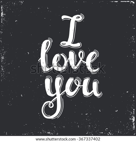 I Love You. Hand drawn typography poster. T shirt hand lettered calligraphic design. Inspirational vector typography. - stock vector