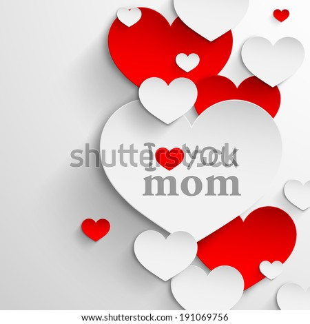 I love you mom. Abstract holiday background with paper hearts and ribbon. Mothers day concept  - stock vector