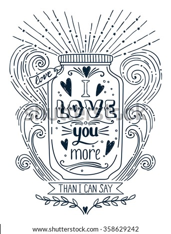 I love you more than I can say. Hand drawn vintage print with a jar and hand lettering. This illustration can be used as a print on T-shirts and bags. Quote - stock vector