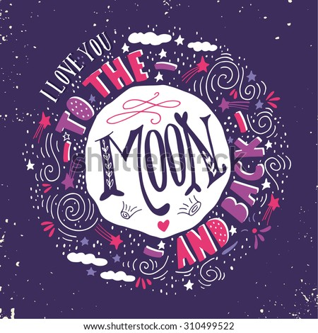 I love you to the moon and back. Quote. Hand drawn vintage print with the moon, stars and lettering. This illustration can be used as a poster, print, greeting card for  wedding or Valentine's day. - stock vector