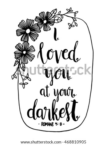 Superb I Loved You At Your Darkest, Quote On White Background. Hand Drawn  Lettering.