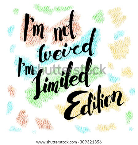 i'm not weird I'm limited edition. Hand drawn lettering. Quote on textured background. - stock vector