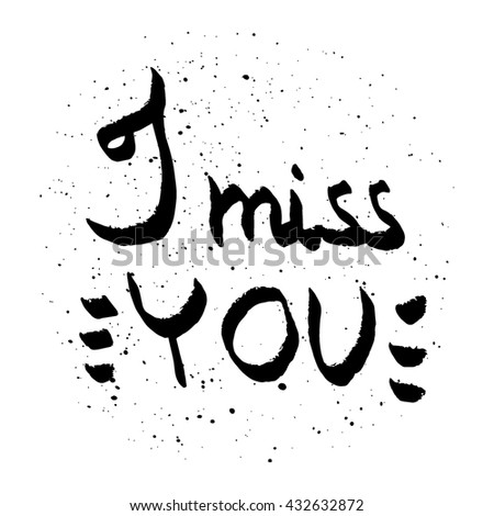 I miss You lettering, card, poster, logo, words, text written on painted background illustration. Love quote black on white.  - stock vector