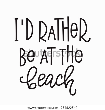 I Rather Be At The Beach Quote Lettering Calligraphy Inspiration Graphic Design Typography Element
