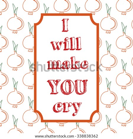 I will make you cry. Quote Typographical Background. Vintage vector illustration with onion - stock vector