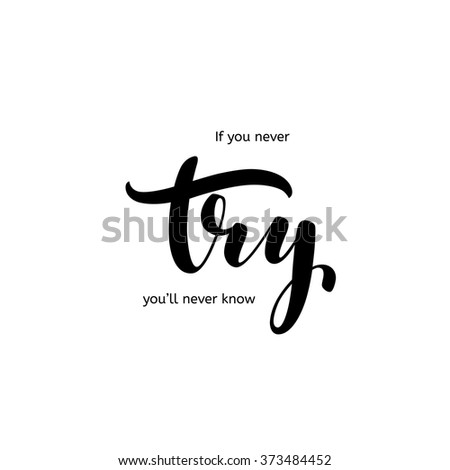 If you never try, you'll never know phrase. Hand drawn lettering card or poster. Ink illustration. Modern brush calligraphy. Isolated on white background. Motivational quote. - stock vector