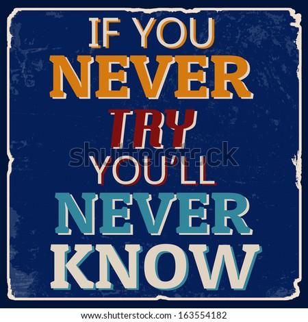 If you never try you'll never know vintage grunge poster, vector illustrator - stock vector