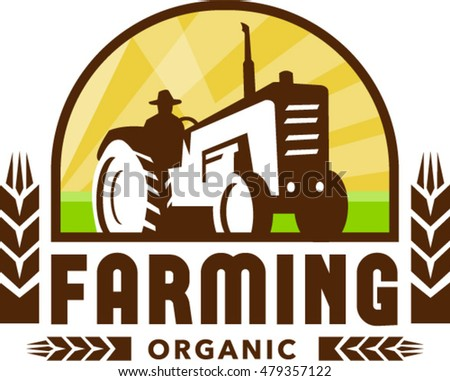 Illustration of a farmer driving vintage tractor viewed from low angle set inside crest with wheat and the words text Farming Organic done in retro style.