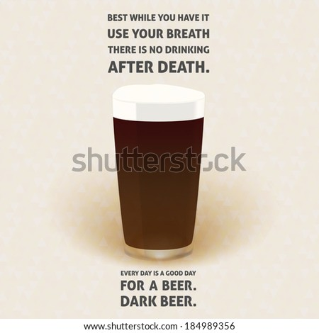 Illustration of dark beer pint glass on soft triangle background with quotes: Best while you have it use your breath There is no drinking after death. EPS10  - stock vector