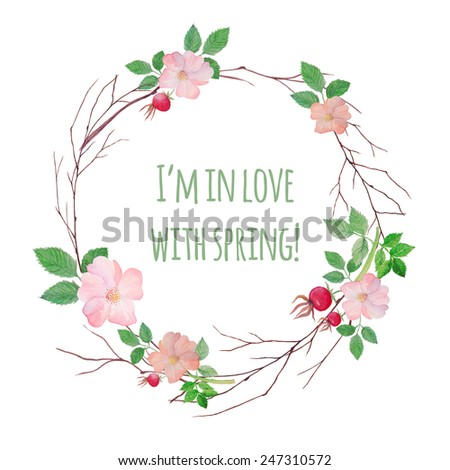 In love with spring print. Watercolor vintage wreath with rose hip berries, flowers, leaves and branches. Vector hand painted illustration isolated on white background. Round frame - stock vector