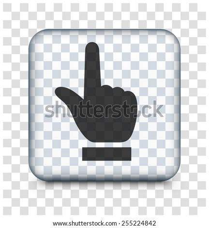 Index Finger Pointing on Transparent Square Button - stock vector
