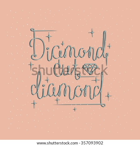 Inscription lettering. Typography poster. Diamond cut diamond. Inspirational quotes. Typography phrase. Home decor, card, poster. - stock vector