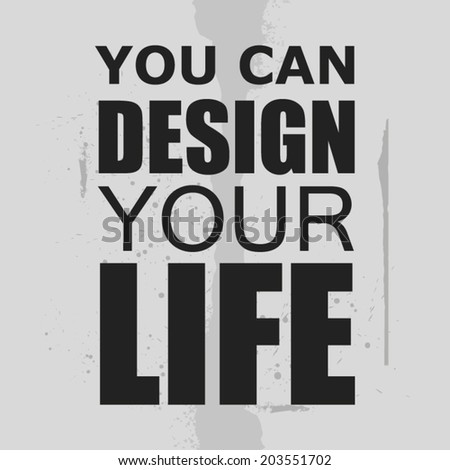 inspiration quote grunge design : You can design your life, Typographic vector illustration - stock vector