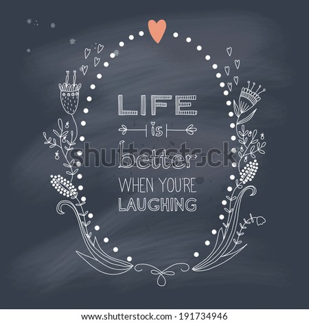 Inspiration saying about life and laughing on blackboard. EPS 10. No gradients. Transparency.   - stock vector