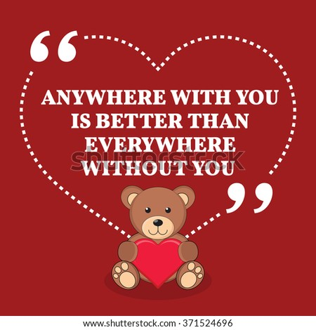 Inspirational love marriage quote. Anywhere with you is better than everywhere without you. Simple design with teddy bear icon. Vector illustration