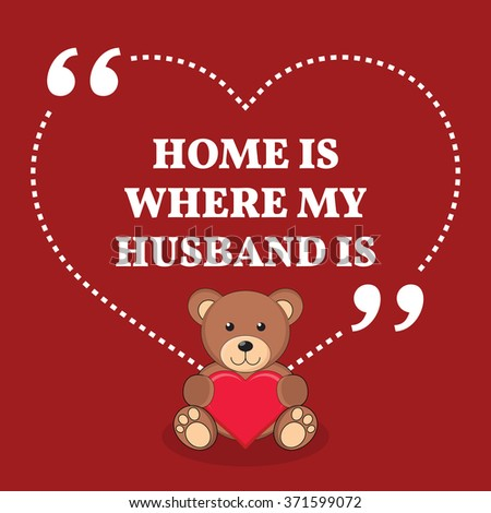 Inspirational love marriage quote. Home is where my husband is. Simple design with teddy bear icon. Vector illustration